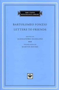 Letters to Friends by Bartolomeo Fonzio, Alessandro Daneloni, Martin Davies (9780674058361) - HardCover - Biographies General Biographies