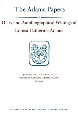 The Diary and Autobiographical Writings of Louisa Catherine Adams, 1778-1849