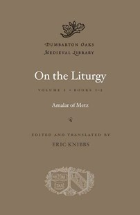 On the Liturgy by Amalar of Metz, Eric Knibbs (9780674060012) - HardCover - History Ancient & Medieval History