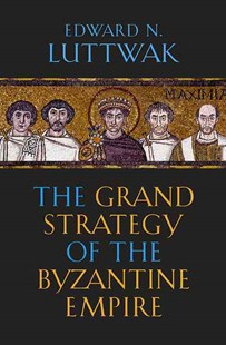Grand Strategy of the Byzantine Empire by Edward N. Luttwak (9780674062078) - PaperBack - History Ancient & Medieval History