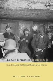 Condemnation of Blackness by Khalil Gibran Muhammad (9780674062115) - PaperBack - History North America