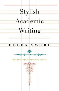 Stylish Academic Writing by Helen Sword (9780674064485) - HardCover - Education Study Guides
