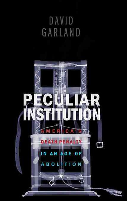 Peculiar Institution - America`s Death Penalty in an Age of Abolition