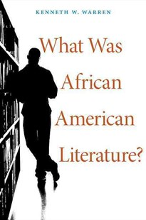 What Was African American Literature? by Kenneth W. Warren (9780674066298) - PaperBack - Reference