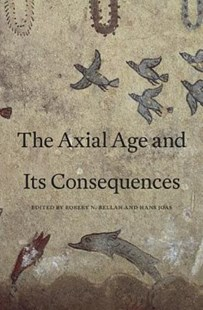 Axial Age and Its Consequences by Robert N. Bellah, Hans Joas (9780674066496) - HardCover - History Ancient & Medieval History