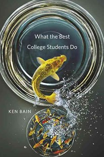 What the Best College Students Do by Ken Bain (9780674066649) - HardCover - Education Study Guides
