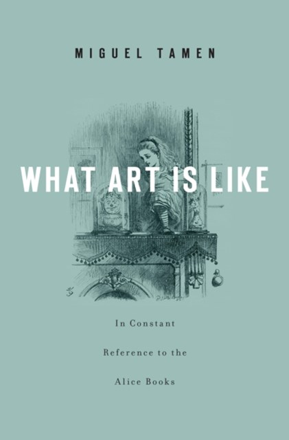 (ebook) What Art Is Like, In Constant Reference to the Alice Books