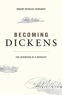 Becoming Dickens by Robert Douglas-Fairhurst (9780674072237) - PaperBack - Biographies General Biographies