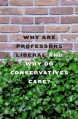 Why Are Professors Liberal and Why Do Conservatives Care?