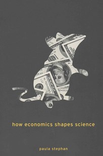 How Economics Shapes Science by Paula Stephan (9780674088160) - PaperBack - Business & Finance Ecommerce