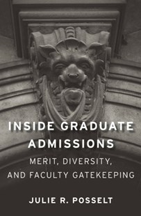 Inside Graduate Admissions by Julie R. Posselt (9780674088696) - HardCover - Education Study Guides