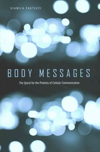Body Messages - The Quest for the Proteins of Cellular Communication by Giamila Fantuzzi, Hannah Landecker (9780674088948) - HardCover - Reference Medicine
