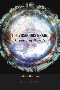 Vicarious Brain, Creator of Worlds by Alain Berthoz, Giselle Weiss (9780674088955) - HardCover - Computing Game Design
