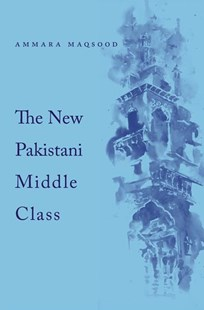 New Pakistani Middle Class by Ammara Maqsood (9780674280038) - HardCover - History Asia