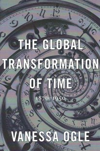 Global Transformation of Time by Vanessa Ogle (9780674286146) - HardCover - History Modern