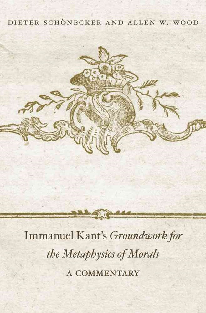 Immanuel Kant's Groundwork for the Metaphysics of Morals>