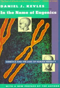 In the Name of Eugenics by Daniel J. Kevles (9780674445574) - PaperBack - Science & Technology Biology