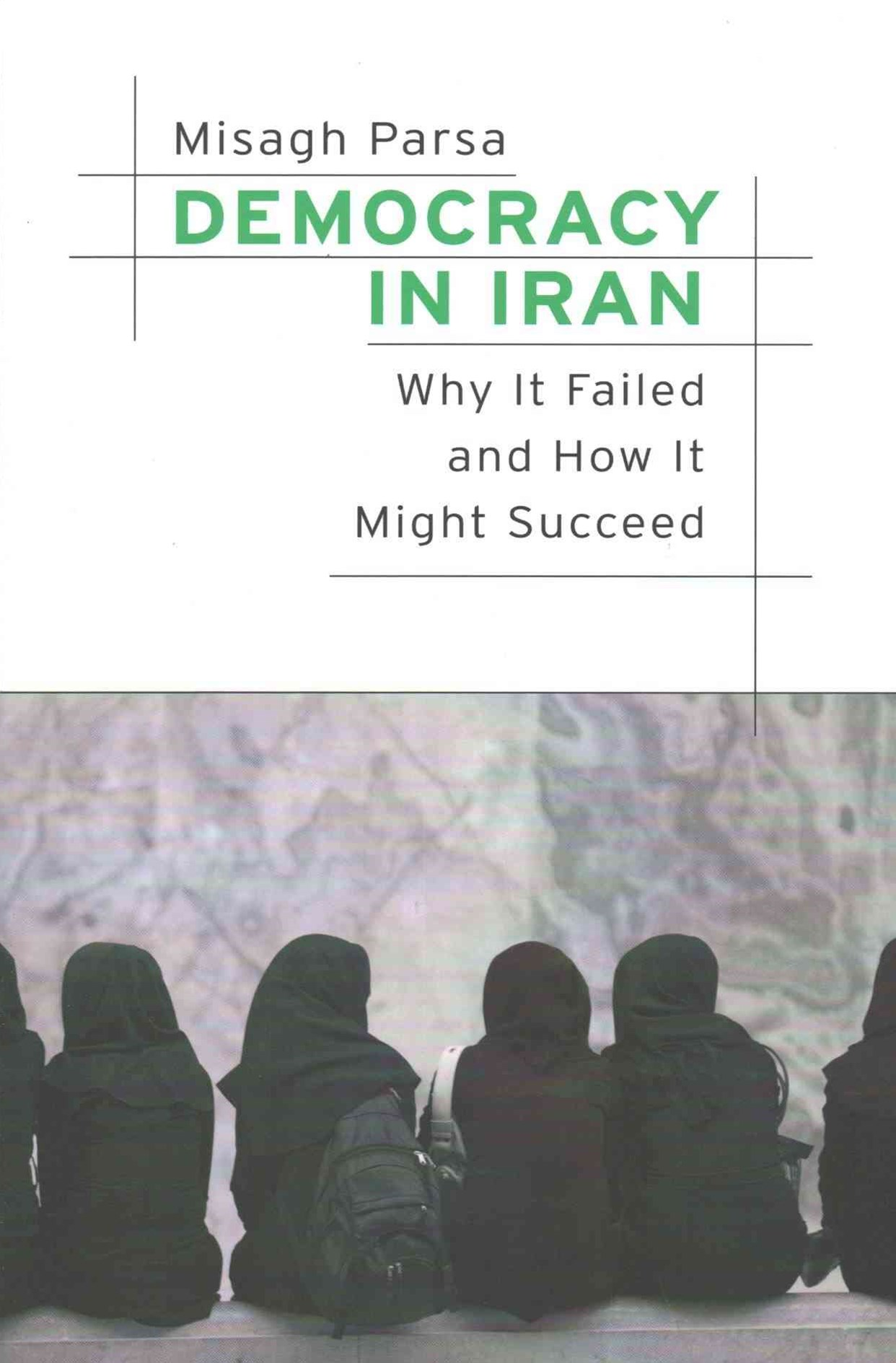 Democracy in Iran - Why It Failed and How It Might Succeed