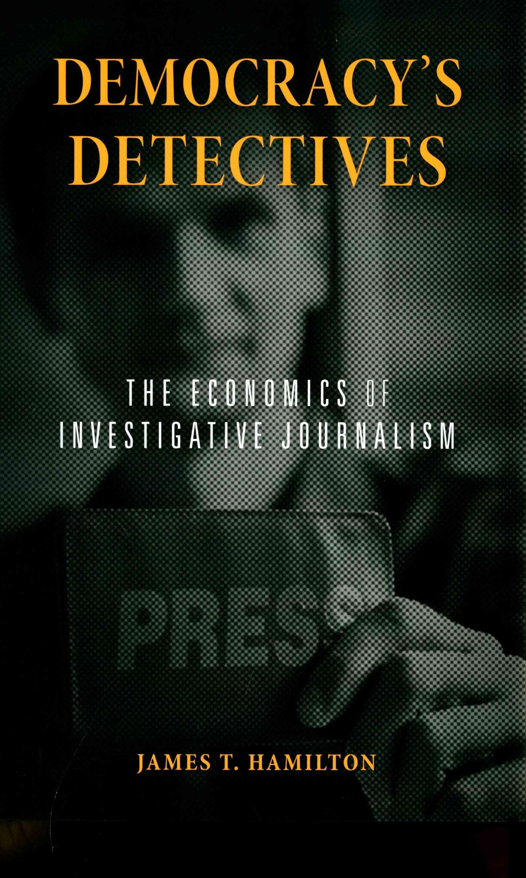 Democracy`s Detectives - The Economics of Investigative Journalism