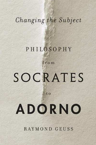 Changing the Subject: Philosophy from Socrates to Adorno