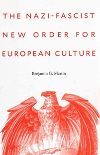Nazi-Fascist New Order for European Culture by Benjamin G. Martin (9780674545748) - HardCover - Biographies General Biographies