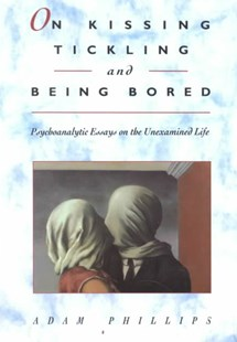 On Kissing, Tickling & Being Bored - Psychoanalytic Essays on the Unexamined Life (Cobe) (Paper) by A Phillips (9780674634633) - PaperBack - Social Sciences Psychology