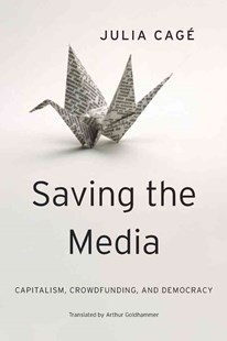 Saving the Media by Julia Cage, Arthur Goldhammer (9780674659759) - HardCover - Business & Finance Careers