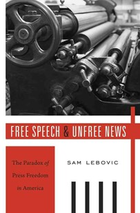 Free Speech and Unfree News by Sam Lebovic (9780674659773) - HardCover - Business & Finance Organisation & Operations
