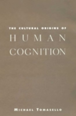 Cultural Origins of Human Cognition