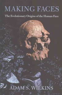 Making Faces - The Evolutionary Origins of the Human Face by Adam S. Wilkins, Sarah Kennedy (9780674725522) - HardCover - Reference Medicine