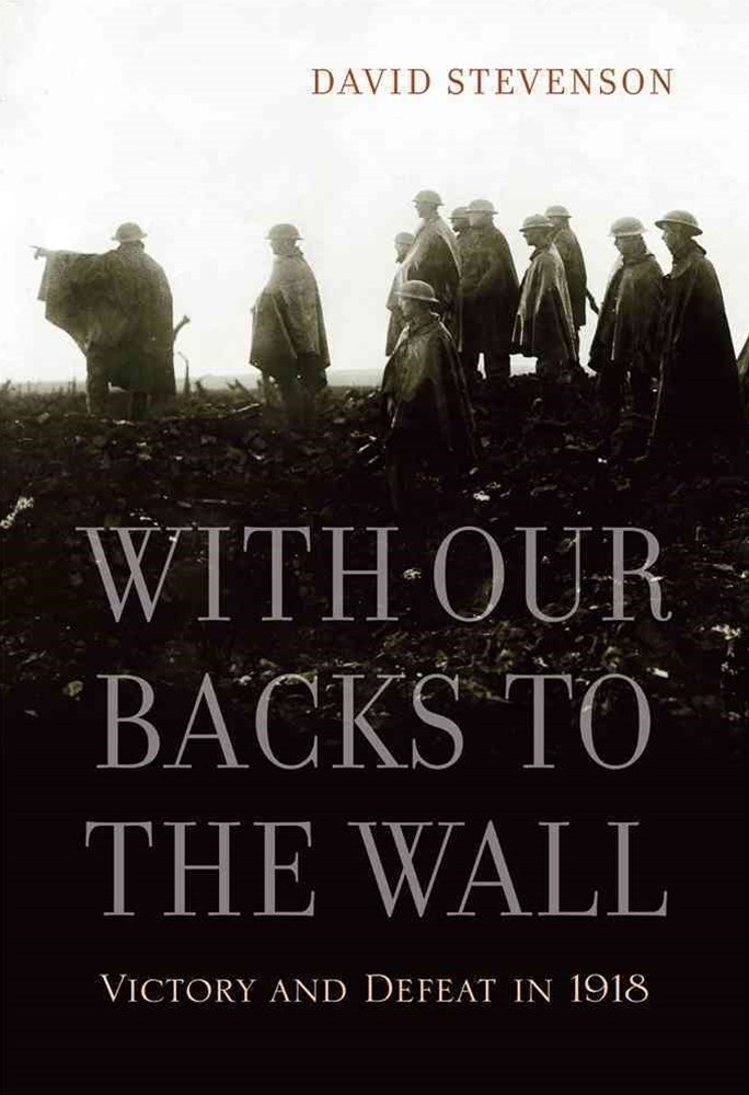 With Our Backs to the Wall - Victory and Defeat in 1918