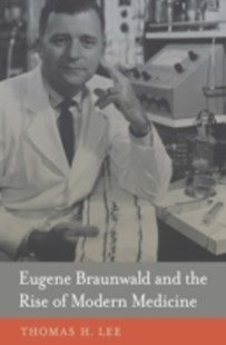 (ebook) Eugene Braunwald and the Rise of Modern Medicine - Biographies General Biographies
