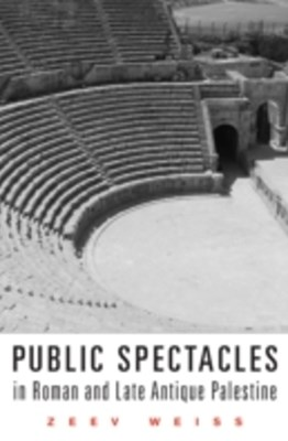 Public Spectacles in Roman and Late Antique Palestine