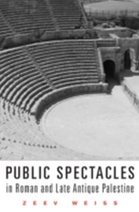 (ebook) Public Spectacles in Roman and Late Antique Palestine - Art & Architecture Architecture