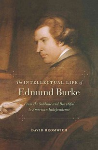 Intellectual Life of Edmund Burke by David Bromwich (9780674729704) - HardCover - Biographies General Biographies