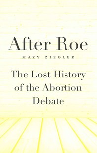 After Roe by Mary Ziegler (9780674736771) - HardCover - History North America