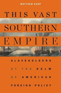 This Vast Southern Empire by Matthew Karp (9780674737259) - HardCover - History Latin America
