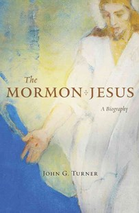 Mormon Jesus by John G. Turner (9780674737433) - HardCover - History North America