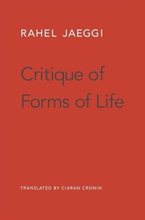 Critique of Forms of Life by Rahel Jaeggi, Ciaran Cronin (9780674737754) - HardCover - Philosophy Modern
