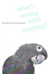 What's Wrong with Copying? by Abraham Drassinower (9780674743977) - HardCover - Reference Law