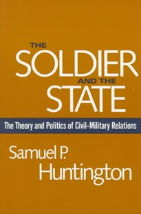 Soldier and the State by Samuel P. Huntington (9780674817364) - PaperBack - Military