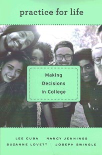 Practice for Life - Making Decisions in College by Lee Cuba, Nancy Jennings, Suzanne Lovett, Joseph Swingle (9780674970663) - HardCover - Education Teaching Guides