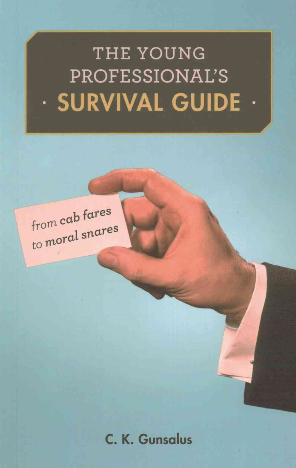 Young Professional`s Survival Guide - From Cab Fares to Moral Snares