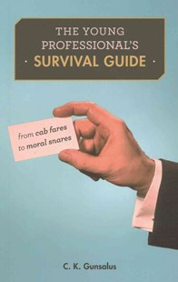 Young Professional`s Survival Guide - From Cab Fares to Moral Snares by C. K. Gunsalus (9780674970816) - PaperBack - Business & Finance Business Communication