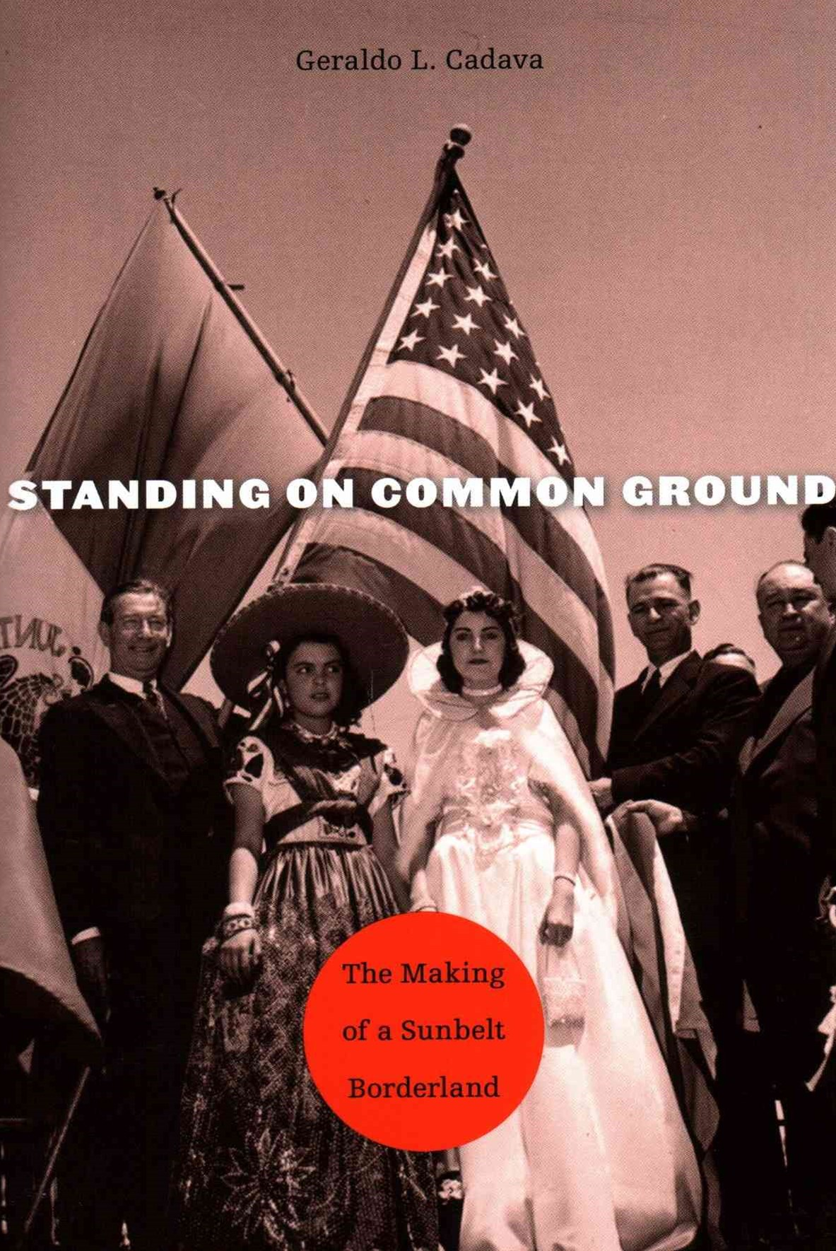 Standing on Common Ground - The Making of a Sunbelt Borderland