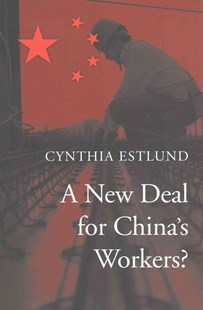 New Deal for China`s Workers? by Cynthia Estlund (9780674971394) - HardCover - Business & Finance Ecommerce