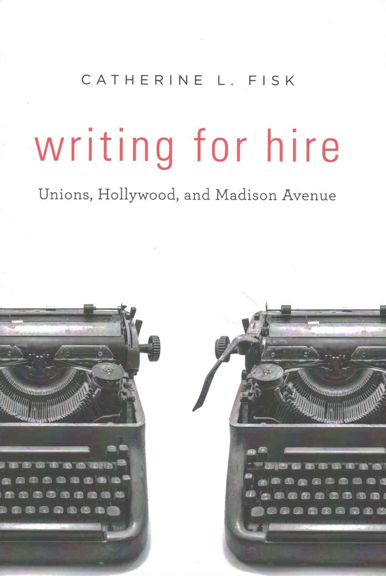 Writing for Hire - Unions, Hollywood, and Madison Avenue