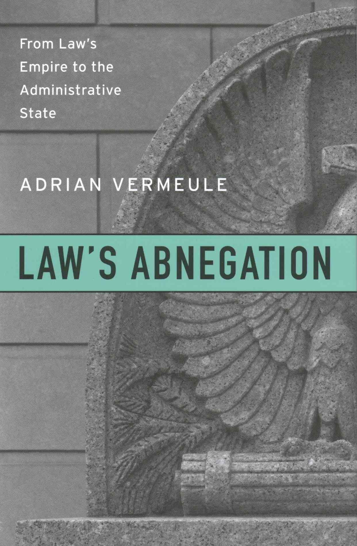 Law`s Abnegation - From Law`s Empire to the Administrative State