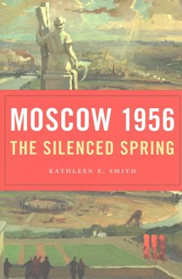 Moscow 1956 by Kathleen E. Smith (9780674972001) - HardCover - History European