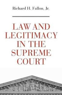 Law and Legitimacy in the Supreme Court by Fallon, Richard H., Jr. (9780674975811) - HardCover - Philosophy Modern